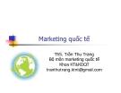 Bài giảng Marketing quốc tế - TS Trần Thu Trang