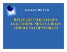 Bài giảng Địa lý 10 bài 20: Lớp vỏ địa lý. Quy luật thống nhất và hoàn chỉnh của lớp vỏ địa lý