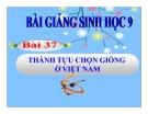 Bài giảng Sinh học 9 bài 37: Thành tựu chọn giống ở Việt Nam