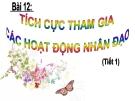 Bài 12:Tích cực tham gia các hoạt động nhân đạo -  Bài giảng Đạo đức 4 - GV:N.T.T.Trang
