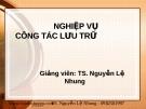 Bài giảng Nghiệp vụ công tác lưu trữ - Chương 4: Thu thập, bổ sung tài liệu vào lưu trữ - TS. Nguyễn Lệ Nhung