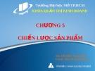 Bài giảng Quản trị Marketing: Chương 5 - Ths. Đỗ Khắc Xuân Diễm
