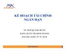 Bài giảng Kế hoạch tài chính ngắn hạn - TS Ngô Quang Huân