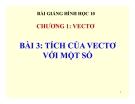 Bài giảng Tích của vectơ với một số - Hình học 10 - GV. Trần Thiên