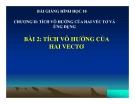 Bài giảng Tích vô hướng của hai vectơ - Hình học 10 - GV. Trần Thiên