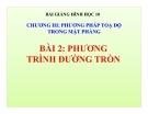 Bài giảng Phương trình đường tròn - Hình học 10 - GV. Trần Thiên