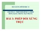 Bài giảng Phép đối xứng trục - Hình học 11 - GV. Trần Thiên