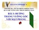 Bài giảng Đường thẳng vuông góc với mặt phẳng - Hình học 11 - GV. Trần Thiên