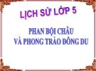 Bài giảng Lịch sử 5 bài 5:  Phan Bội Châu và phong trào Đông Du