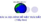 Bài giảng Địa lý 6 bài 14: Địa hình bề mặt Trái Đất (tiếp theo)