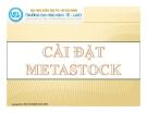 Bài giảng Hướng dẫn cài đặt Metastock - Nguyễn Ngọc Huy
