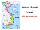 Bài giảng Tiếng việt 5 tuần 1 bài: Việt Nam thân yêu