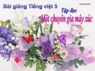 Bài giảng Tập đọc: Một chuyên gia máy xúc - Tiếng việt 5 - GV.N.T.Hồng