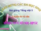Bài giảng Luyện từ và câu: Mở rộng vốn từ: Hữu nghị - Hợp tác - Tiếng việt 5 - GV.N.T.Hồng