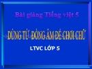 Bài giảng Luyện từ và câu: Dùng từ đồng âm để chơi chữ - Tiếng việt 5 - GV.N.T.Hồng