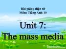Bài giảng Tiếng Anh 10 Unit 7: The mass media