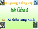 Bài giảng Chính tả: Nghe, viết: Kì diệu rừng xanh - Tiếng việt 5 - GV.N.T.Hồng