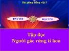Bài giảng Tập đọc: Người gác rừng tí hon - Tiếng việt 5 - GV.N.T.Hồng