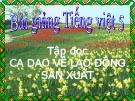 Bài giảng Tập đọc: Ca dao về lao động sản xuất - Tiếng việt 5 - GV.N.T.Hồng