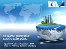 Bài giảng Kỹ năng trình bày trước đám đông - Lê Huỳnh Lân. MBA