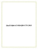 Quyết định số 1026/QĐ-CTN 2013