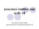 Bài giảng Đàm phán thương mại quốc tế - ThS.Phan Thị Thu Hiền