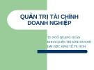Bài giảng Quản trị tài chính doanh nghiệp: Chương 1 - Ts.Ngô Quang Hưng