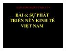 Bài giảng Địa lý 9 bài 6: Sự phát triển nền kinh tế Việt Nam