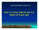 Bài giảng Địa lý 9 bài 17: Vùng trung du và Miền núi Bắc Bộ