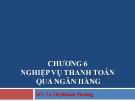 Bài giảng Nghiệp vụ ngân hàng thương mại: Chương 6 - GV.Lê Thị Khánh Phương
