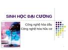 Bài giảng Sinh học đại cương về Công nghệ hóa dầu và Công nghệ hóa hữu cơ
