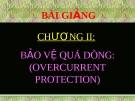 Bài giảng Bảo vệ Rơ le: Chương 2 - Bảo vệ quá dòng