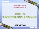 Bài giảng Tiếng Anh 10 Unit 5: Technology and you