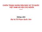 Bài giảng Chiến tranh nhân dân bảo vệ tổ quốc Việt Nam xã hội chủ nghĩa - Đại tá. TS Phạm Quốc Văn