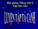 Slide bài Tập làm văn: Luyện tập tả cảnh - Tiếng việt 5 - GV.Mai Huỳnh