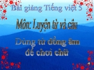 Slide bài Luyện từ và câu: Dùng từ đồng âm để chơi chữ - Tiếng việt 5 - GV.Mai Huỳnh