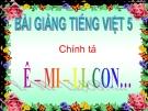 Slide bài Chính tả: Nhớ, viết: Ê-mi-li, con... - Tiếng việt 5 - GV.Mai Huỳnh