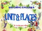 Bài giảng Tiếng Anh 7 Unit 8: Places
