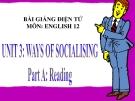 Bài giảng Tiếng Anh 12 unit 3: Ways of socialising