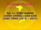 Bài giảng Lịch sử 4 bài 11: Cuộc kháng chiến chống quân Tống xâm lược lần thứ hai ( 1075 – 1077 )