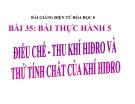 Slide bài Bài thực hành 5 Điều chế - Thu khí hiđro - Hóa 8 - GV.Phan V.An