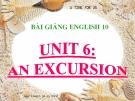 Bài giảng Tiếng Anh 10 Unit 6: An excursion