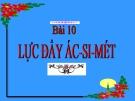 Bài giảng Vật lý 8 bài 10: Lực đẩy Ac-si-met