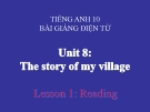 Bài giảng Tiếng Anh 10 Unit 8: The story of my village