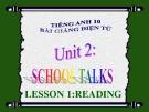 Bài giảng Tiếng Anh 10 Unit 2: School talks