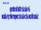 Bài giảng GDCD 8 bài 16: Quyền sở hữu tài sản và nghĩa vụ tôn trọng tài sản của người khác