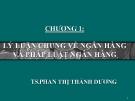 Bài giảng Pháp luật ngân hàng: Chương 1 - TS. Phan Thị Thành Dương