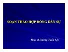Bài giảng Soạn thảo hợp đồng dân sự - TS Dương Tuấn Lộc