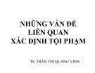 Bài giảng Những vấn đề liên quan xác định tội phạm - TS. Trần Thị Quang Vinh