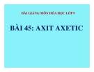Bài giảng Hóa học 9 bài 45: Axit axetic